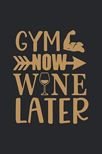 gym now wine later: Journal Notebook 6x9 inch,100 Page - Gift for :young girl friend ghost boys student dad daughter teacher grandma girls kids ... uncle man mom old wife husband girlfriend