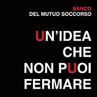 Un Idea Che Non Puoi Fermare by BANCO DEL MUTUO SOCCORSO
