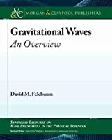 Gravitational Waves: An Overview (Synthesis Lectures on Wave Phenomena in the Physical Sciences)