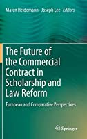 The Future of the Commercial Contract in Scholarship and Law Reform: European and Comparative Perspectives