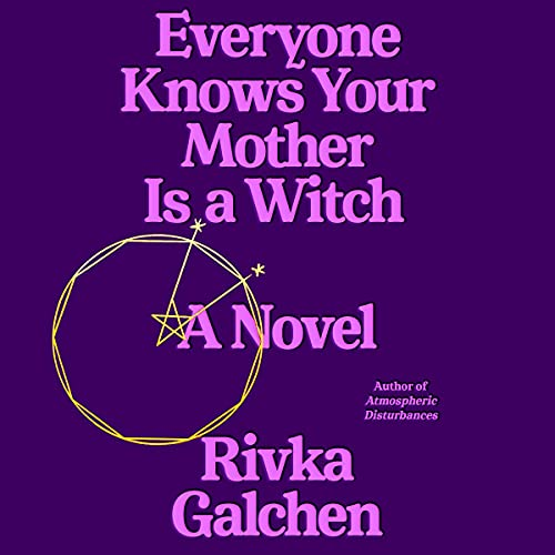 Everyone Knows Your Mother Is a Witch Audiobook By Rivka Galchen cover art