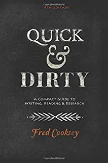 Quick and Dirty: A Compact Guide to Writing, Reading, and Research: Fourth Edition