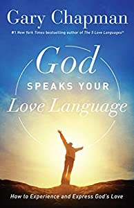 God Speaks Your Love Language: How to Experience and Express God's Love (5 Love Languages)