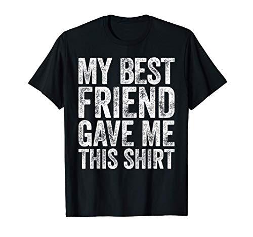 My Best Friend Gave Me This Shirt T-Shirt Friendship Gift T-Sh