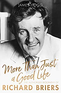 James Hogg - More Than Just A Good Life: The Authorised Biography Of Richard Briers