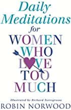 Daily Meditations for Women Who Love Too Much by Robin Norwood(2006-12-01)