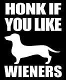 Honk if you like wieners sticker- 5' Decal {WHITE}- wiener dog stickers, funny dachshund stickers, weenie dog stickers, weiner dog stickers, wiener puppy decal, labtop, computer, tablet vinyl