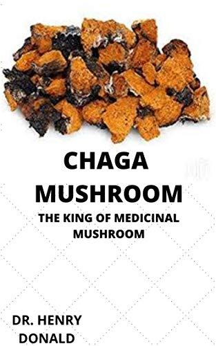 CHAGA MUSHROOM: THE KING OF MEDICINAL MUSHROOM