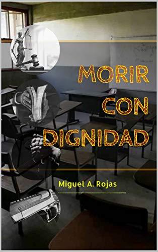 Morir con dignidad de Miguel Angel Rojas Vivas