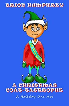 A Christmas Coat-Tastrophe: A Holiday One Act by [Brion Humphrey]
