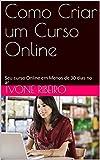 Como Criar um Curso Online: Seu curso Online em Menos de 30 dias no ar (Portuguese Edition)
