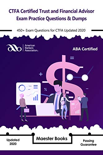 CTFA Certified Trust and Financial Advisor Exam Practice Questions & Dumps: 450+ Exam Questions for CTFA Updated 2020