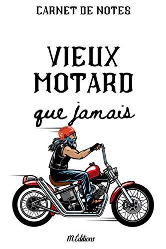 Vieux motard que jamais: Moto | humour motards | cadeau pour passionné de moto, Saint-Valentin, fêtes, anniversaires, pot de départ collègue | 120 pages lignées |