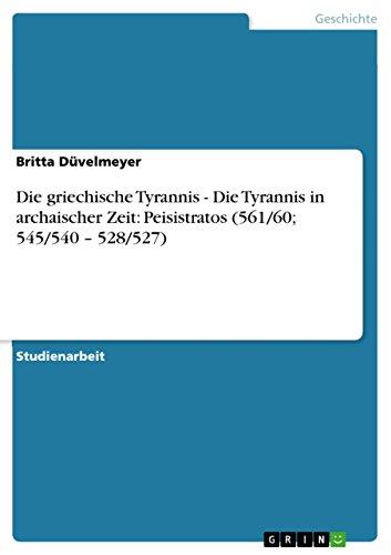 Die griechische Tyrannis - Die Tyrannis in archaischer Zeit: Peisistratos (561/60; 545/540 – 528/527)