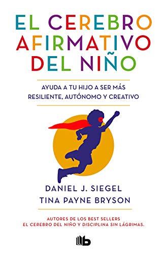 El cerebro afirmativo del niño: Ayuda a tu hijo a ser más resiliente, autónomo y creativo. (No ficción)