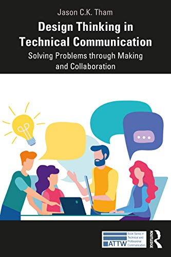 Design Thinking in Technical Communication: Solving Problems through Making and Collaboration Front Cover