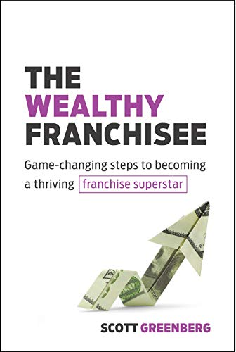 Compare Textbook Prices for The Wealthy Franchisee: Game-Changing Steps to Becoming a Thriving Franchise Superstar  ISBN 9781642011241 by Greenberg, Scott