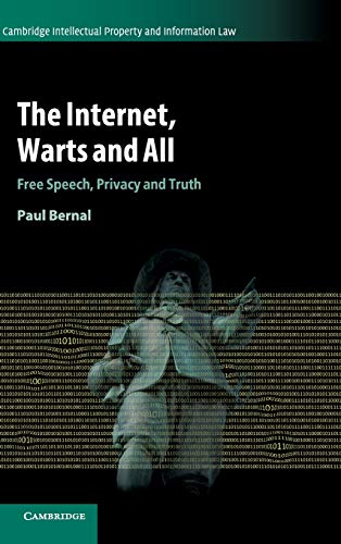 The Internet, Warts and All: Free Speech, Privacy and Truth (Cambridge Intellectual Property and Information Law, Band 48)