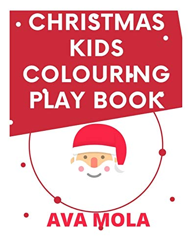 CHRISTMAS KIDS COLOURING PLAY BOOK: THIS IS FOR KIDS TO COLOUR OUT DURING THE MERRY SEASON