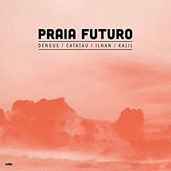 Praia Futuro (feat. Ilhan Ersahin, Catatau, Dengue, Yuri Kalil)