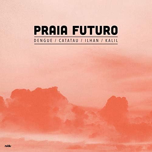 PRAIA FUTURO feat. Ilhan Ersahin, Catatau, Dengue & Yuri Kalil