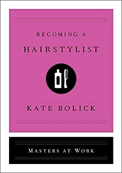 Becoming a Hairstylist (Masters at Work) by [Kate Bolick]