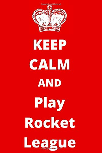 Keep Calm And Play Rocket League: Gaming Notebook/ Journal/ Notepad/ Diary For Fans, Supporters, Teens, Adults and Kids | 120 Black Lined Pages | 6 x 9 Inches | A5
