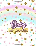 Baby Daily Log Journal: Record Food Sleep Naps Diaper Change, Activity Supplies for Daycare, Perfect Gift Idea For New Mothers, Parents Or Nannies