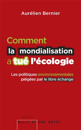 Comment la mondialisation a tué l'écologie: Les politique environnementales piégées par le libre échange