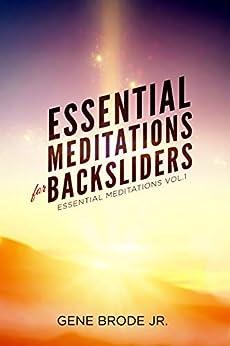 Essential Meditations for Backsliders: Essential Meditations Vol. 1 by [Gene Brode Jr.]