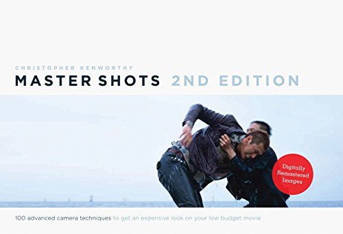 Master Shots Vol 1, 2nd Edition: 100 Advanced Camera Techniques to Get an Expensive Look on Your Low Budget Movie