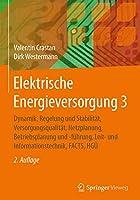 Elektrische Energieversorgung 3: Dynamik, Regelung und Stabilitaet, Versorgungsqualitaet, Netzplanung, Betriebsplanung und -fuehrung, Leit- und Informationstechnik, FACTS, HGUe