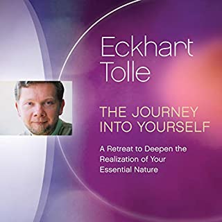 The Journey into Yourself     A Retreat to Deepen the Realization of Your Essential Nature              By:                                                                                                                                 Eckhart Tolle                               Narrated by:                                                                                                                                 Eckhart Tolle                      Length: 9 hrs and 39 mins     51 ratings     Overall 4.8