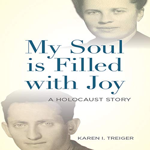 My Soul Is Filled with Joy     A Holocaust Story              By:                                                                                                                                 Karen I Treiger                               Narrated by:                                                                                                                                 Cheryl Stern                      Length: 9 hrs and 53 mins     9 ratings     Overall 4.8