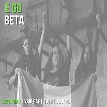 E Go Beta (feat. Tolu & J Lomah)