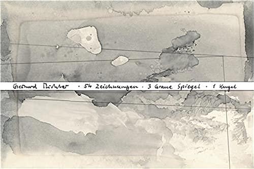 Gerhard Richter. 54 Zeichnungen – 3 Graue Spiegel - 1 Kugel