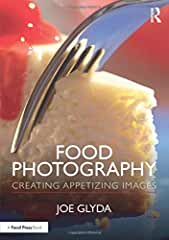 Food Photography: Creating Appetizing Images, 1st Edition from Focal Press and Routledge