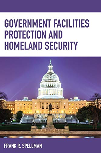 Government Facilities Protection and Homeland Security (Critical Infrastructure and Homeland Security)