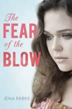 The Fear of the Blow: A young woman's gut-wrenching story of child abuse, domestic violence, alcoholism, and redemption
