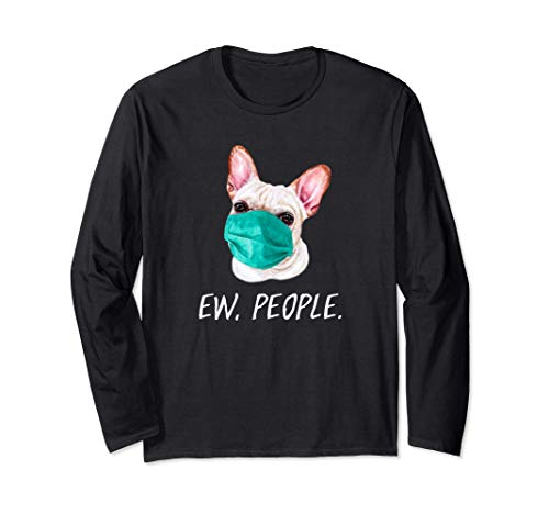 French Bulldog Ew People Dog Wearing Face Mask Frenchie Long Sleeve T-Shirt