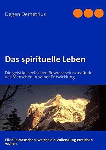 Das spirituelle Leben: Die geistig- seelischen Bewusstseinszustände des Menschen in seiner Entwicklung.