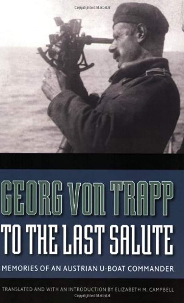 よく話されるとして混沌To the Last Salute: Memories of an Austrian U-Boat Commander (English Edition)