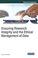 Ensuring Research Integrity and the Ethical Management of Data (Advances in Information Quality and Management)