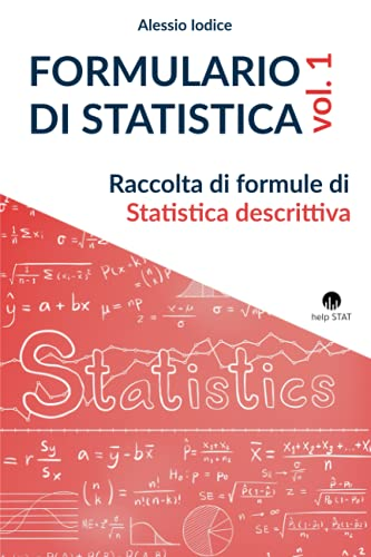 FORMULARIO DI STATISTICA, vol. 1: Raccolta di formule di Statistica descrittiva