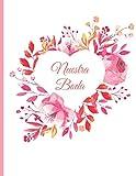 Nuestra Boda: Planificador de Boda Organizador y Agenda para Novias o Novios para planear todas las actividades previas a la boda tema floral corazon rosa 8.5 x 11 in 135 pag