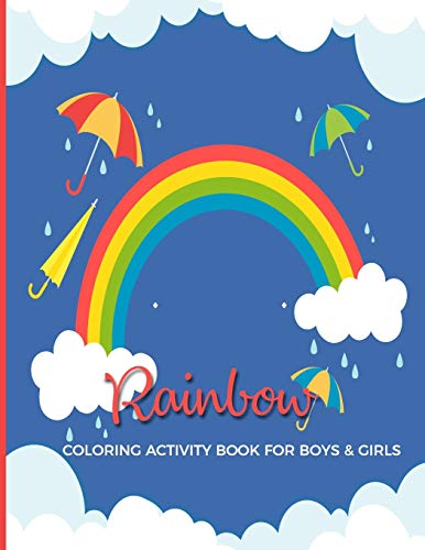 Rainbow Coloring Activity Book For Boys & Girls: Fun, Easy and Relaxing Pages - Relaxation and De-Stress; Relief Activity Sheets; Images To Inspire Creativity & Reduce Stress; Color Therapy