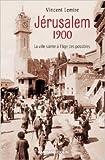Jérusalem 1900 - La ville sainte à l'âge des possibles de Vincent Lemire ( 9 janvier 2013 )