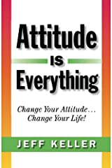 Attitude Is Everything: Change Your Attitude... Change Your Life! Paperback
