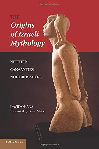 The Origins of Israeli Mythology: Neither Canaanites Nor Crusaders