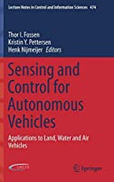 Sensing and Control for Autonomous Vehicles: Applications to Land, Water and Air Vehicles (Lecture Notes in Control and Information Sciences (474))